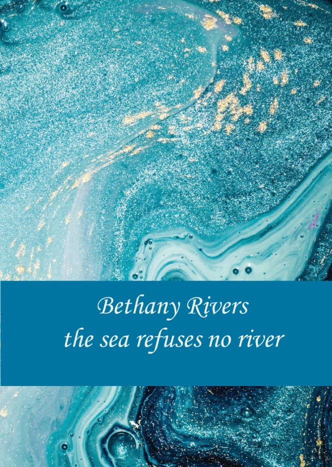 The Sea Refuses No River by Bethany Rivers