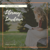 Sarah's Vignettes Literary Lowdown ~ 13 Oct 2019