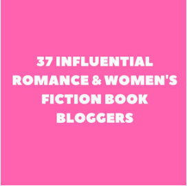 37 Influential Romance & Women's Fiction Book Bloggers