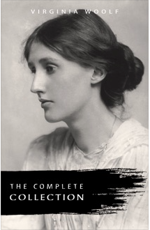 Virginia Woolf: The Complete Collection by Virginia Woolf