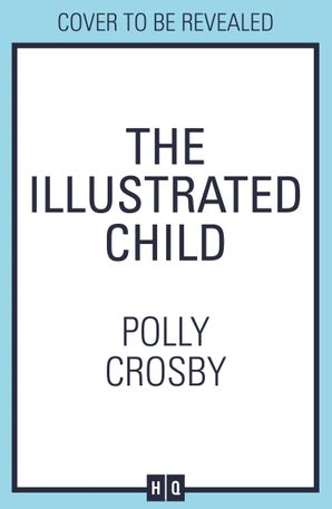 The Illustrated Child by Polly Crosby - cover to be revealed