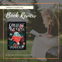 A Sarah's Vignettes Book Review: Conjure Women by Afia Atakora (@AfiaAtakora) ~ @4thEstateBooks #BlogTour