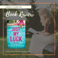 A Sarah's Vignettes Book Review: Just My Luck by Adele Parks (@adeleparks) ~ @HQstories #BlogTour ~ #AdeleParks20 #JustMyLuck
