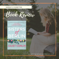 A Sarah's Vignettes Book Review: Sisters of Berlin by Juliet Conlin (@julietconlin) ~ @bwpublishing ~ @lovebooksgroup #lovebookstours #BlogTour